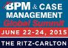 BPM and Case Management Summit. June 22-24, 2015, The Ritz Carlton