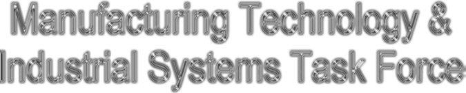 Manufacturing Technology & Industrial Systems Task Force